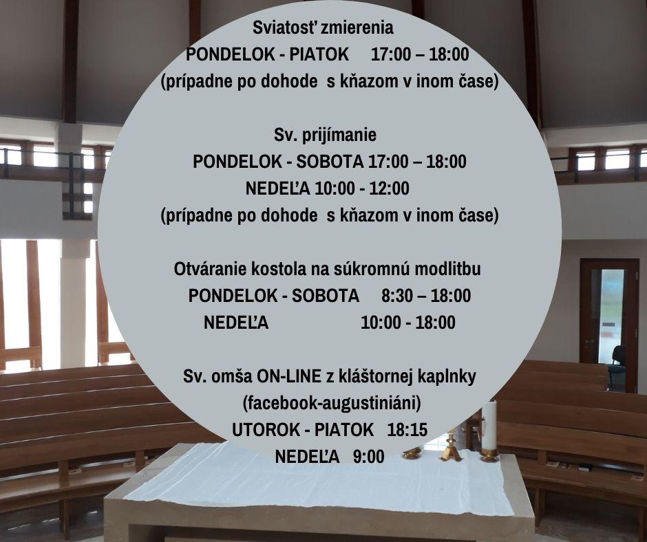 Sviatosť zmierenia PONDELOK - PIATOK 17_00 – 18_00 ( prípadne po dohode s kňazom v inom čase) Sv. prijímanie PONDELOK - NEDEĽA 17_00 – 18_00 ( prípadne po dohode s kňazom v inom čase) Otváranie kostola na súkromnú mo